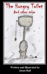 The Hungry Toilet and Other Tales - Jason Hall, Angela Hall