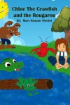 Chloe the Crawfish and the Rougarou - Mary Reason Theriot