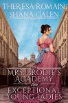 Mrs. Brodie's Academy for Exceptional Young Ladies - Shana Galen, Theresa Romain