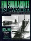 Hm Submarines in Camera: An Illustrated History of British Submarines, 1901-1996 - J.J. Tall, Paul Kemp