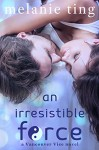 An Irresistible Force (Vancouver Vice Book 2) - Melanie Ting