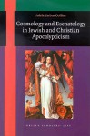 Cosmology and Eschatology in Jewish and Christian Apocalypticism - Adela Yarbro Collins