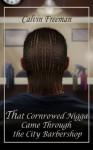 That Cornrowed Nigga Came Through the City Barbershop (Black Men Swinging Downlow) - Calvin Freeman