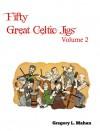 Fifty Great Celtic Jigs Vol 2 - Gregory L. Mahan