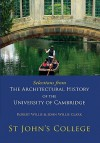 Selections from the Architectural History of the University of Cambridge: St Johns College - Robert Willis, John Willis Clark