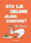 Kto zje zielone jajka sadzone? - Stanisław Barańczak, Theodor Seuss Geisel