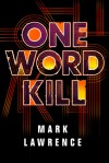 One Word Kill (Impossible Times #1) - Mark Lawrence