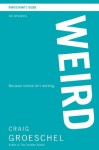WEIRD Participant's Guide: Because Normal Isn't Working - Zondervan Publishing