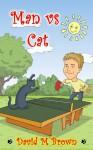 Man vs Cat - David M. Brown, Donna Brown