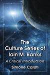 The Culture Series of Iain M. Banks a Critical Introduction - Simone Caroti