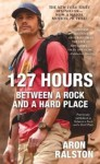 127 Hours: Between a Rock and a Hard Place Media Tie-In edition by Ralston, Aron (2010) Mass Market Paperback - Aron Ralston