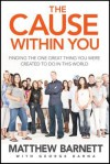 The Cause Within You: Finding the One Great Thing You Were Created to Do in This World - Matthew Barnett, George Barna