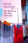 Der Buddha aus der Vorstadt : Roman - Hanif Kureishi, Bernhard Robben