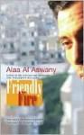 Friendly Fire: Ten Tales of Today's Cairo - Alaa Al Aswany