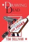 Drawing Dead (Teddy Sergeant Mysteries) - Tom Sullivan
