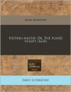 Histrio-Mastix. Or, the Player Vvhipt (1610) - John Marston