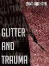 Glitter and Trauma - Emma Kathryn