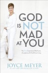 God Is Not Mad At You - Joyce Meyer