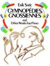 Gymnopédies, Gnossiennes and Other Works for Piano - Erik Satie