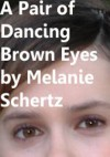 A Pair of Dancing Brown Eyes - Melanie Schertz