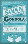 The Swan Gondola: A Novel - Timothy Schaffert