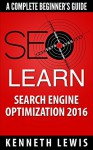 SEO 2016: Search Engine Optimization: Learn Search Engine Optimization: A Complete Beginner's Guide *FREE BONUS Preview of 'Internet Marketing' Included* ... Online Business, Digital Marketing) - Kenneth Lewis, SEO, Search Engine Optimization, Google, Internet Marketing