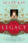 Legacy: The Acclaimed Novel of Elizabeth, England's Most Passionate Queen -- and the Three Men Who Loved Her by Kay, Susan (2010) Paperback - Susan Kay