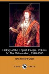 History of the English People, Volume IV: The Reformation, 1540-1593 (Dodo Press) - J.R. Green