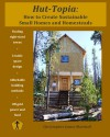 Hut-Topia: How to Create Sustainable Small Homes and Homesteads - Christopher James Marshall