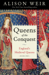 Queens of the Conquest: England's Medieval Queens Book One - Alison Weir