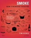 Smoke: New Firewood Cooking - Tim Byres, Josh Ozersky