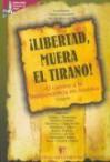 Libertad, Muera El Tirano!: El Camino A La Independencia En América: Ensayos - Norberto Galasso, Carlos Martínez Sarasola, Ignacio Politzer, Luciano Carenzo