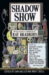 Shadow Show: All-New Stories in Celebration of Ray Bradbury - Sam Weller, Mort Castle