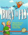 Born To Fly: How To Discover And Encourage Your Child's Natural Gifts - Thom Black, Mary Chambers