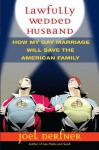 Lawfully Wedded Husband: How My Gay Marriage Will Save the American Family - Joel Derfner