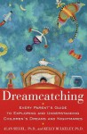 Dreamcatching : Every Parent's Guide to Exploring and Understanding Children's Dreams and Nightmares - Kelly Bulkeley