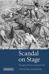 Scandal on Stage: European Theater as Moral Trial - Theodore Ziolkowski