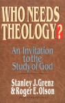 Who Needs Theology?: An Invitation to the Study of God - Stanley J. Grenz, Roger E. Olson