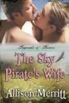 The Sky Pirate's Wife - Allison Merritt
