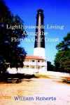 Lighthouses and Living Along the Florida Gulf Coast - William Roberts