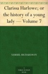 Clarissa Harlowe; or the history of a young lady - Volume 7 - Samuel Richardson