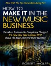 HOW TO MAKE IT IN THE NEW MUSIC BUSINESS -- Now With The Tips You've Been Asking For! - Robert Wolff