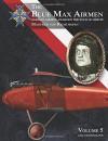 The Blue Max Airmen Volume 5: German Airmen Awarded the Pour le Mérite: Manfred von Richthofen - Lance J. Bronnenkant Ph.D., Jim Miller, Aaron Weaver, Jack Herris