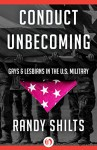 Conduct Unbecoming: Gays & Lesbians in the U.S. Military - Randy Shilts