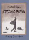 Książka o smutku - Jarosław Mikołajewski, Michael Rosen, Quentin Blake