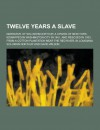 Twelve Years a Slave; Narrative of Solomon Northup, a Citizen of New-York, Kidnapped in Washington City in 1841, and Rescued in 1853, from a Cotton PL - Solomon Northup