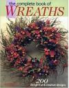 The Complete Book of Wreaths - Carol Taylor, Rob Pulleyn, Deborah Morgenthal, Leslie Dierks, Dawn Cusick