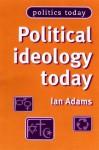 Political Ideology Today - Ian Adams