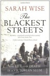 The Blackest Streets: The Life and Death of a Victorian Slum - Sarah Wise