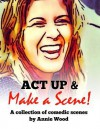 ACT Up and Make a Scene!: A Collection of Comedic Scenes - Annie Wood